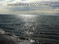 Sinking Ships & Wooden Kings